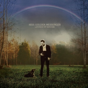 Hiss Golden Messenger  'Lateness Of Dancers'