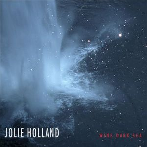 Jolie Holland 'Wine Dark Sea'