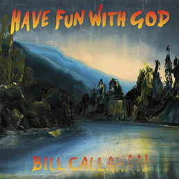 Bill Callahan 'Have Fun With God'